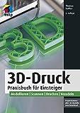 3D-Druck: Praxisbuch für Einsteiger. Modellieren   Scannen   Drucken   Veredeln (mitp Professional)