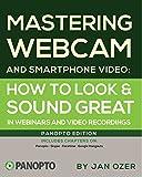 Mastering Webcam and Smartphone Video: Panopto Edition (English Edition)