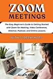 ZOOM MEETINGS: The Easy Beginner's Guide to Getting Started with Zoom for Meeting, Video Conference, Webinar, Podcast, and Online Lessons with Screenshots